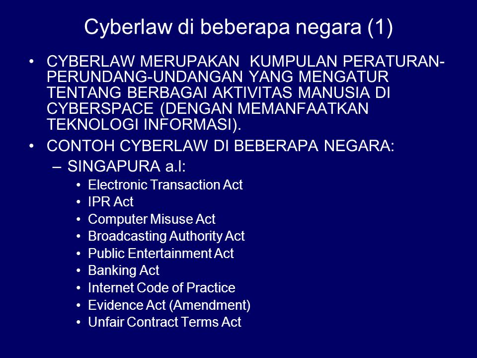 Cyberlaw di beberapa negara (1) CYBERLAW MERUPAKAN KUMPULAN PERATURAN- PERUNDANG-UNDANGAN YANG MENGATUR TENTANG BERBAGAI AKTIVITAS MANUSIA DI CYBERSPA