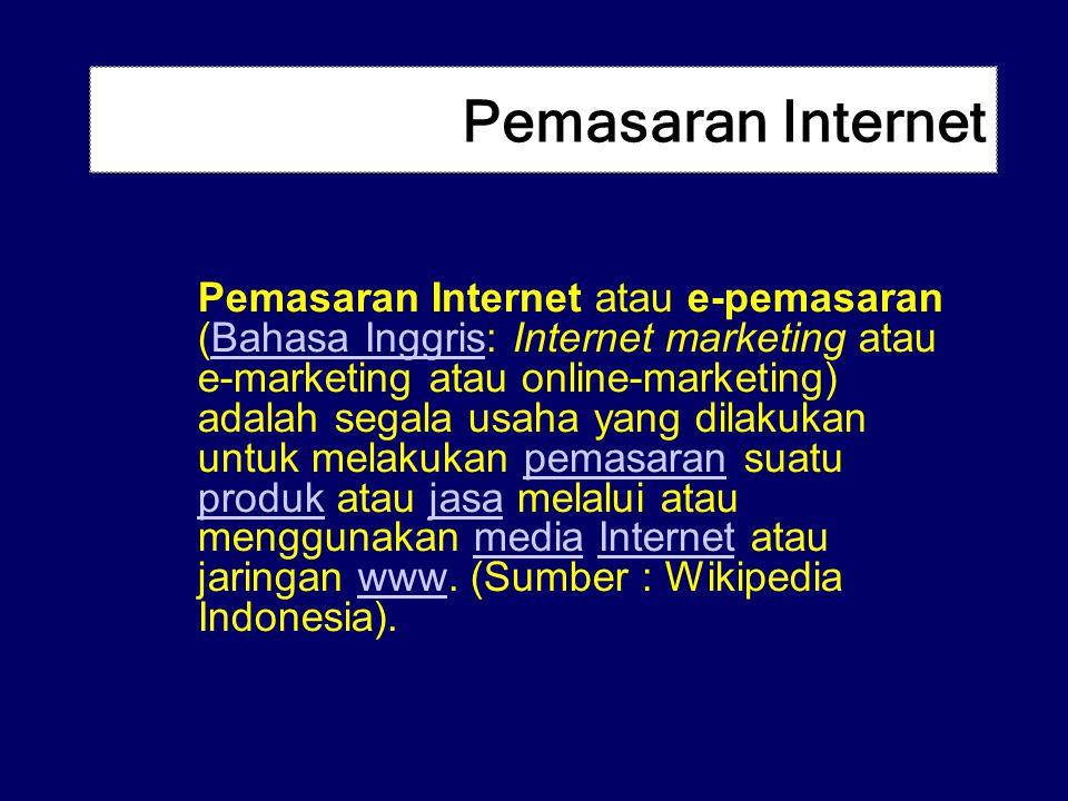 Pemasaran Internet Pemasaran Internet atau e-pemasaran (Bahasa Inggris: Internet marketing atau e-marketing atau online-marketing) adalah segala usaha
