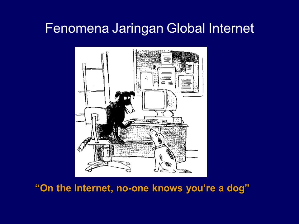 """""""On the Internet, no-one knows you're a dog"""" Fenomena Jaringan Global Internet"""