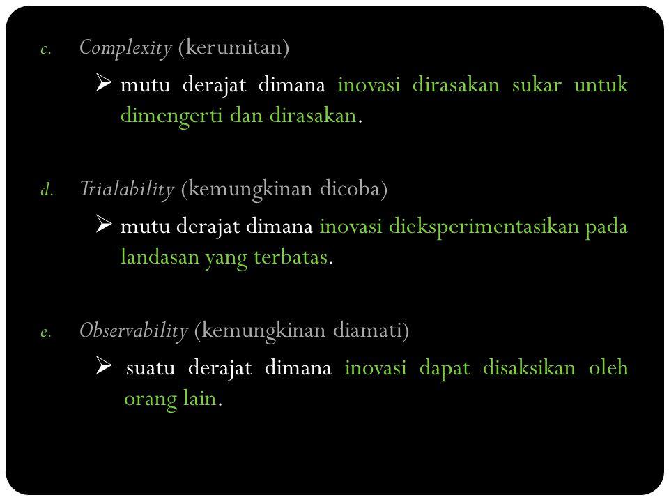 c. Complexity (kerumitan)  mutu derajat dimana inovasi dirasakan sukar untuk dimengerti dan dirasakan. d. Trialability (kemungkinan dicoba)  mutu de