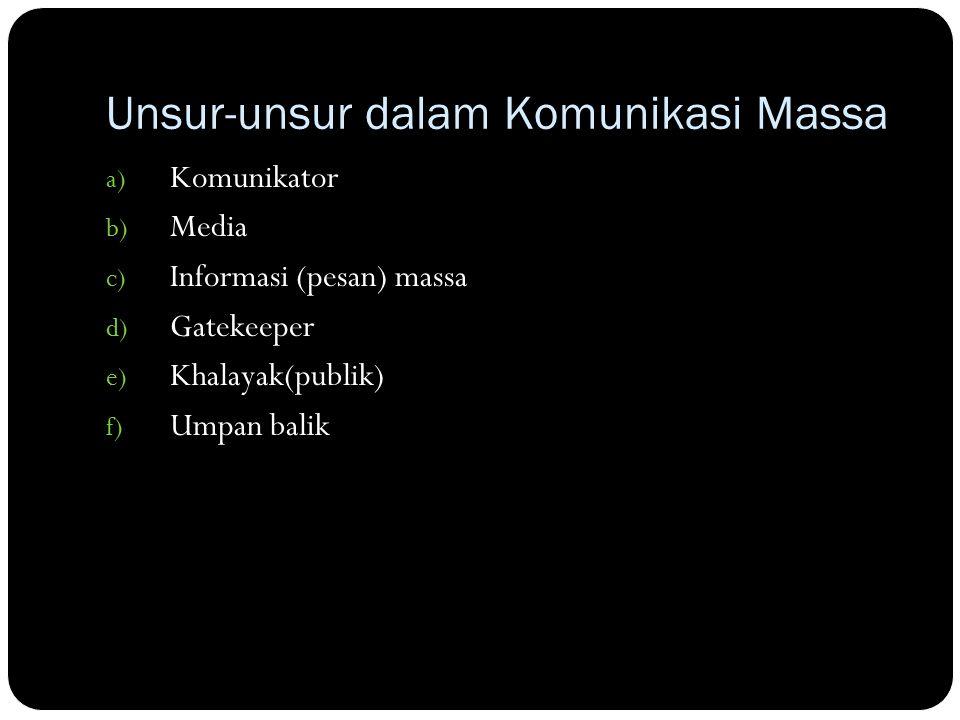 Unsur-unsur dalam Komunikasi Massa a) Komunikator b) Media c) Informasi (pesan) massa d) Gatekeeper e) Khalayak(publik) f) Umpan balik