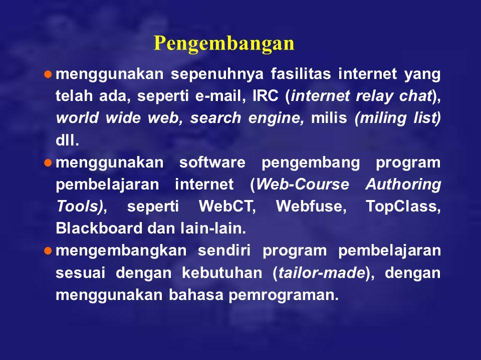 l menggunakan sepenuhnya fasilitas internet yang telah ada, seperti e-mail, IRC (internet relay chat), world wide web, search engine, milis (miling li