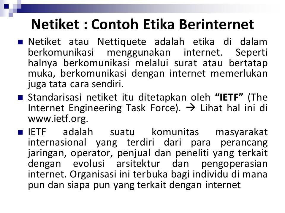 Netiket : Contoh Etika Berinternet Netiket atau Nettiquete adalah etika di dalam berkomunikasi menggunakan internet.