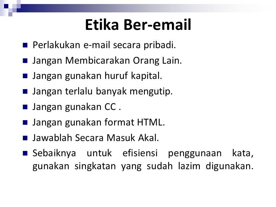 Etika Ber-email Perlakukan e-mail secara pribadi.Jangan Membicarakan Orang Lain.
