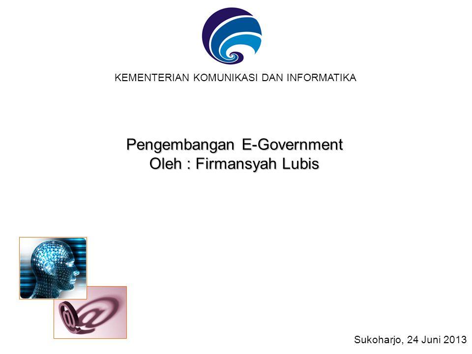 KOMINFO Pengembangan E-Government Oleh : Firmansyah Lubis KEMENTERIAN KOMUNIKASI DAN INFORMATIKA Sukoharjo, 24 Juni 2013