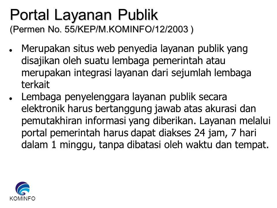 KOMINFO Portal Layanan Publik (Permen No. 55/KEP/M.KOMINFO/12/2003 ) Merupakan situs web penyedia layanan publik yang disajikan oleh suatu lembaga pem