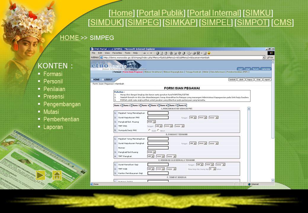 HOME HOME >> SIMPEG KONTEN :  Formasi  Personil  Penilaian  Presensi  Pengembangan  Mutasi  Pemberhentian  Laporan [Home] [Portal Publik] [Por