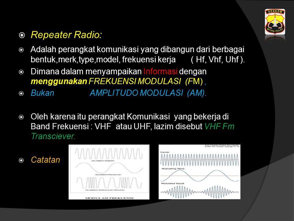  Repeater Radio:  Adalah perangkat komunikasi yang dibangun dari berbagai bentuk,merk,type,model, frekuensi kerja ( Hf, Vhf, Uhf ).  Dimana dalam m