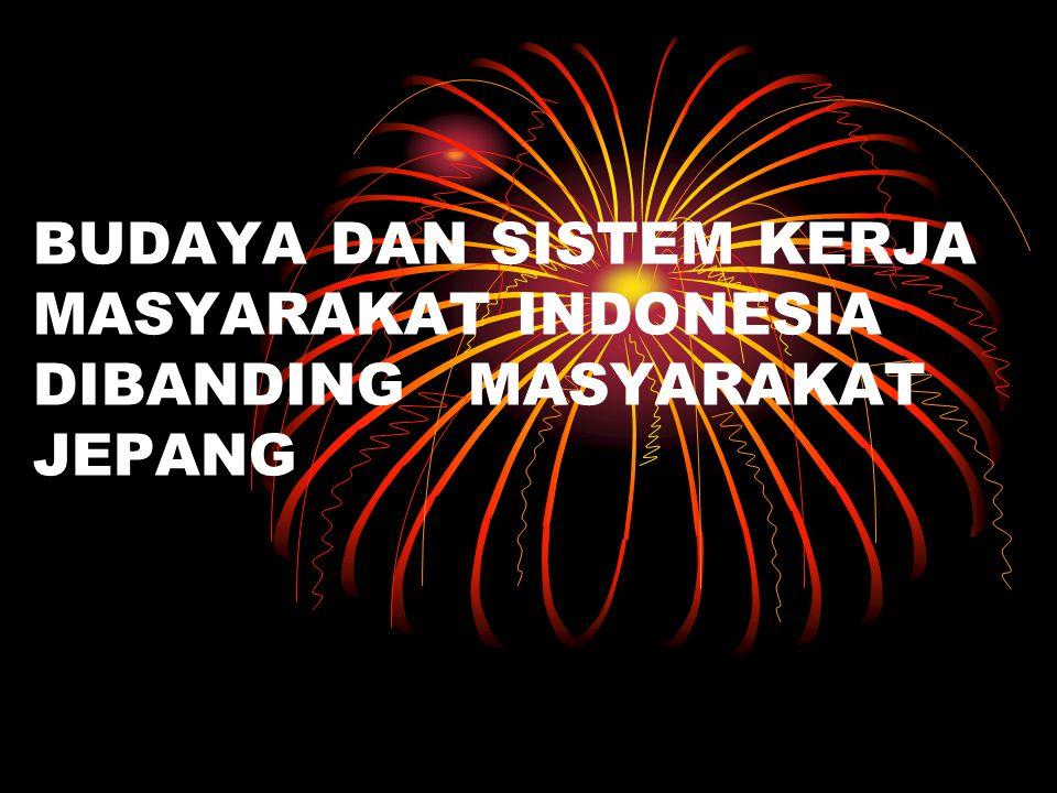 BUDAYA DAN SISTEM KERJA MASYARAKAT INDONESIA DIBANDING MASYARAKAT JEPANG