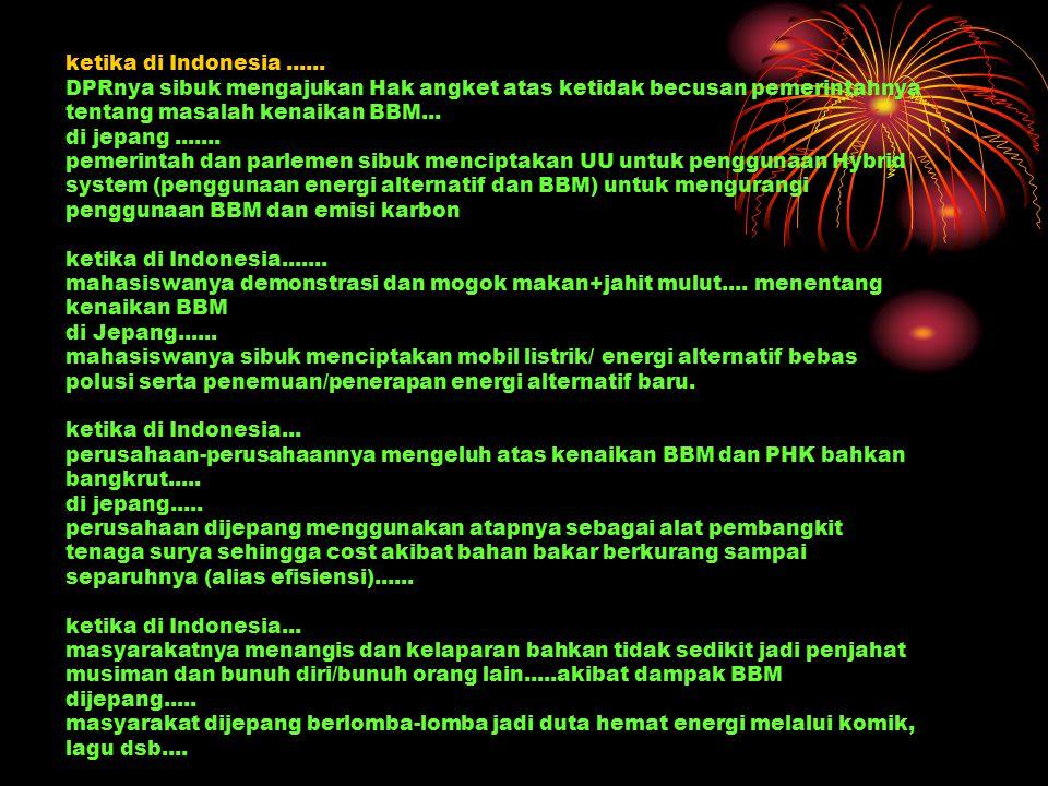 ketika di Indonesia...... DPRnya sibuk mengajukan Hak angket atas ketidak becusan pemerintahnya tentang masalah kenaikan BBM... di jepang....... pemer