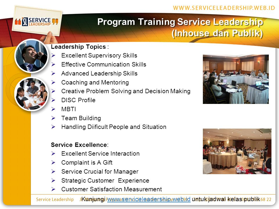 Program Training Service Leadership (Inhouse dan Publik) Leadership Topics :  Excellent Supervisory Skills  Effective Communication Skills  Advance