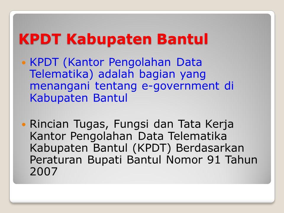 KPDT Kabupaten Bantul KPDT (Kantor Pengolahan Data Telematika) adalah bagian yang menangani tentang e-government di Kabupaten Bantul Rincian Tugas, Fungsi dan Tata Kerja Kantor Pengolahan Data Telematika Kabupaten Bantul (KPDT) Berdasarkan Peraturan Bupati Bantul Nomor 91 Tahun 2007