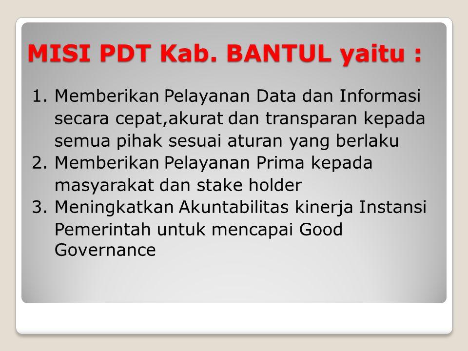 MISI PDT Kab. BANTUL yaitu : 1. Memberikan Pelayanan Data dan Informasi secara cepat,akurat dan transparan kepada semua pihak sesuai aturan yang berla