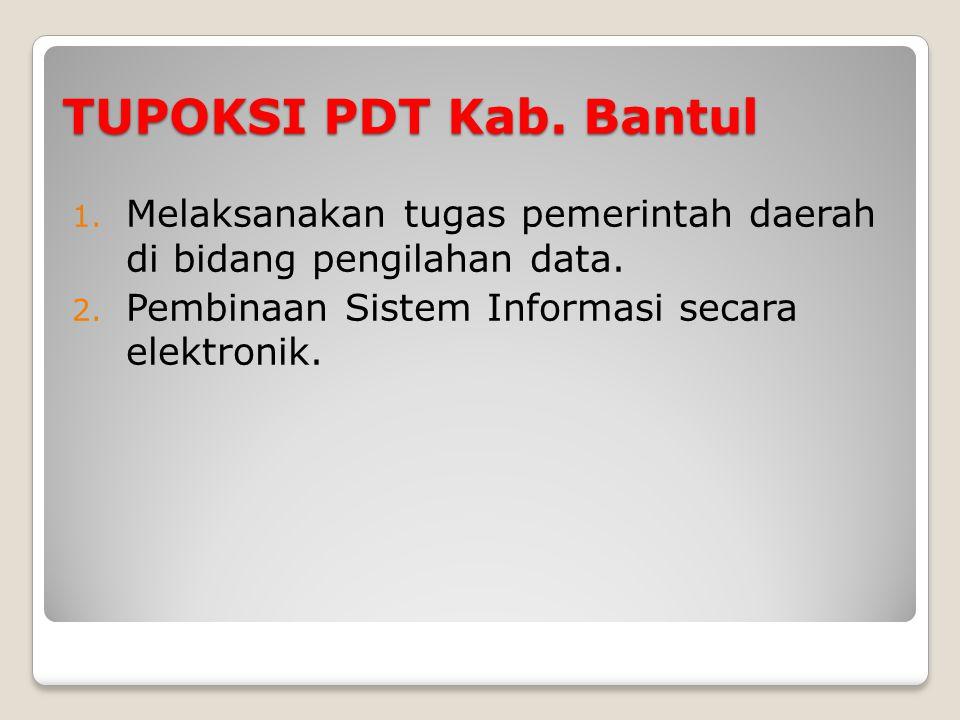 TUPOKSI PDT Kab. Bantul 1. Melaksanakan tugas pemerintah daerah di bidang pengilahan data. 2. Pembinaan Sistem Informasi secara elektronik.