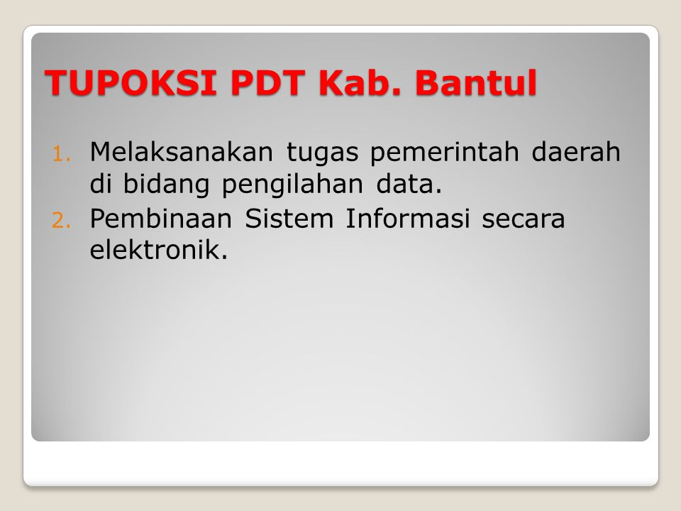 TUPOKSI PDT Kab.Bantul 1. Melaksanakan tugas pemerintah daerah di bidang pengilahan data.