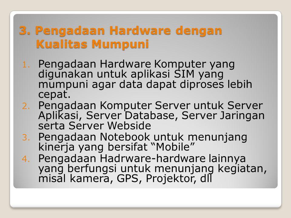 3. Pengadaan Hardware dengan Kualitas Mumpuni 1. Pengadaan Hardware Komputer yang digunakan untuk aplikasi SIM yang mumpuni agar data dapat diproses l
