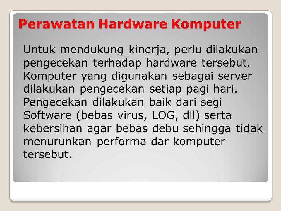 Perawatan Hardware Komputer Untuk mendukung kinerja, perlu dilakukan pengecekan terhadap hardware tersebut.