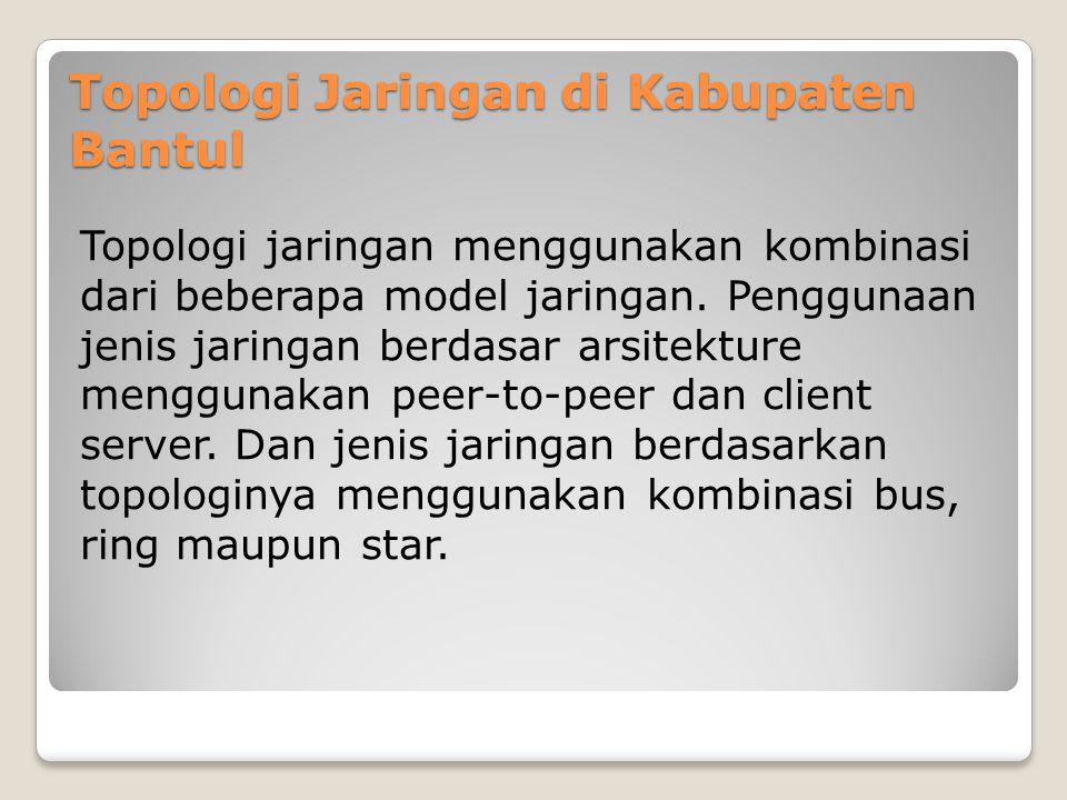 Topologi Jaringan di Kabupaten Bantul Topologi jaringan menggunakan kombinasi dari beberapa model jaringan.