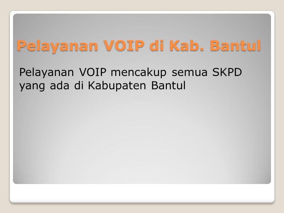 Pelayanan VOIP di Kab. Bantul Pelayanan VOIP mencakup semua SKPD yang ada di Kabupaten Bantul