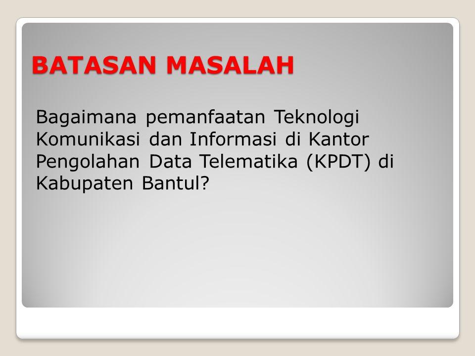 TUJUAN Mengetahui pemanfaatan Teknologi Komunikasi dan Informasi di Kantor Pengolahan Data Telematika (KPDT) di Kabupaten Bantul?
