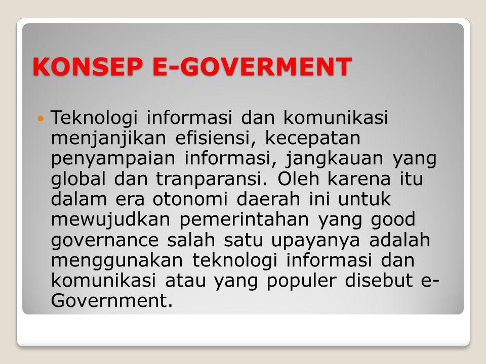 KONSEP E-GOVERMENT Teknologi informasi dan komunikasi menjanjikan efisiensi, kecepatan penyampaian informasi, jangkauan yang global dan tranparansi.