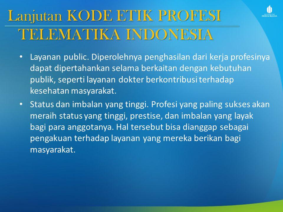 Lanjutan KODE ETIK PROFESI TELEMATIKA INDONESIA Layanan public.