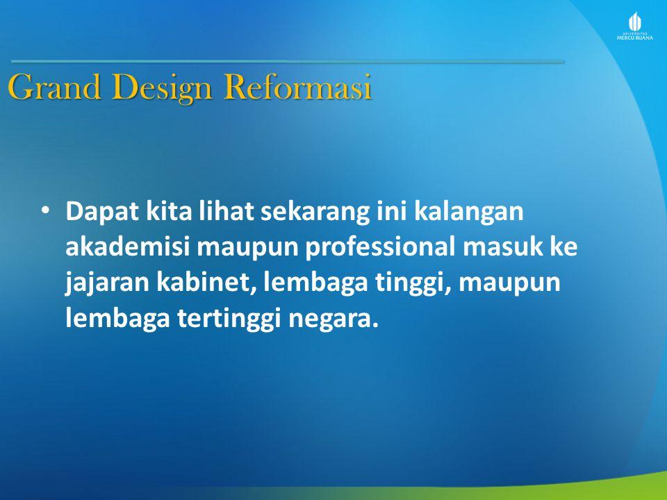Grand Design Reformasi Dapat kita lihat sekarang ini kalangan akademisi maupun professional masuk ke jajaran kabinet, lembaga tinggi, maupun lembaga tertinggi negara.