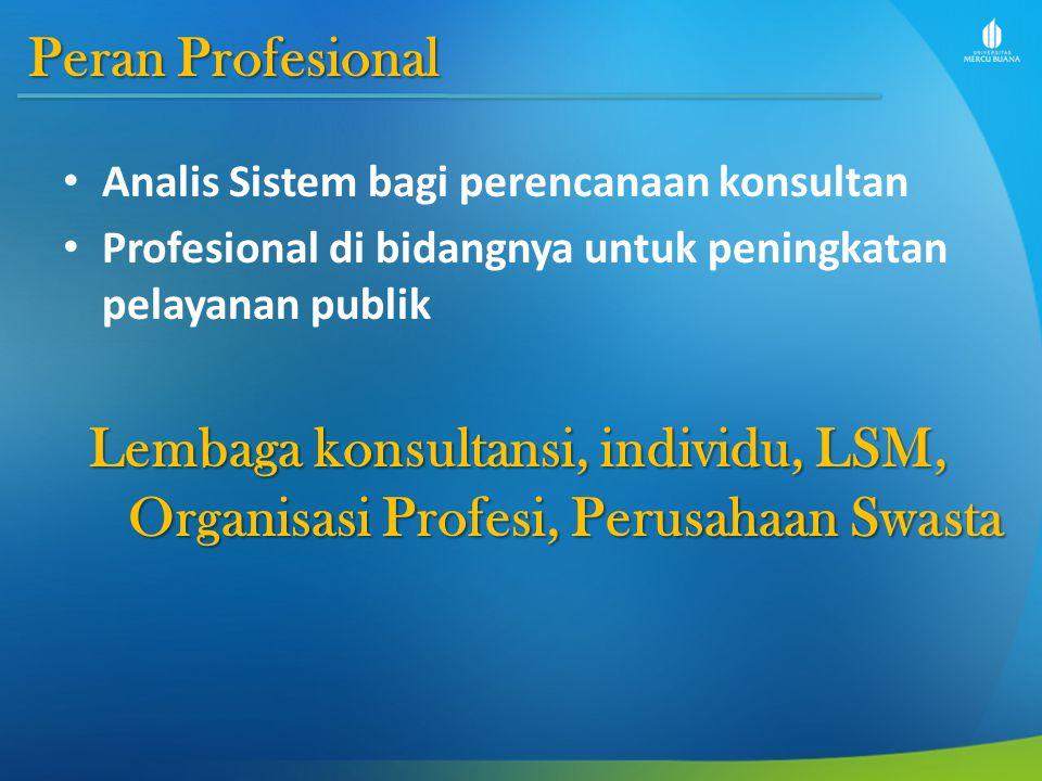 Peran Profesional Analis Sistem bagi perencanaan konsultan Profesional di bidangnya untuk peningkatan pelayanan publik Lembaga konsultansi, individu, LSM, Organisasi Profesi, Perusahaan Swasta
