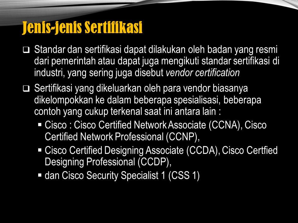 Jenis-jenis Sertifikasi  Standar dan sertifikasi dapat dilakukan oleh badan yang resmi dari pemerintah atau dapat juga mengikuti standar sertifikasi