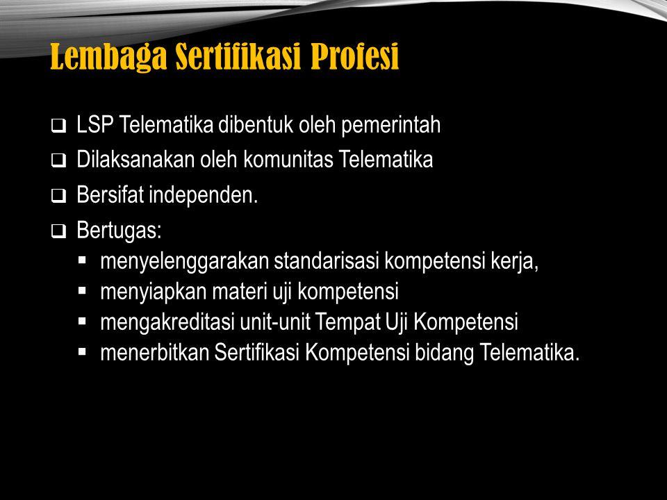 Lembaga Sertifikasi Profesi  LSP Telematika dibentuk oleh pemerintah  Dilaksanakan oleh komunitas Telematika  Bersifat independen.  Bertugas:  me