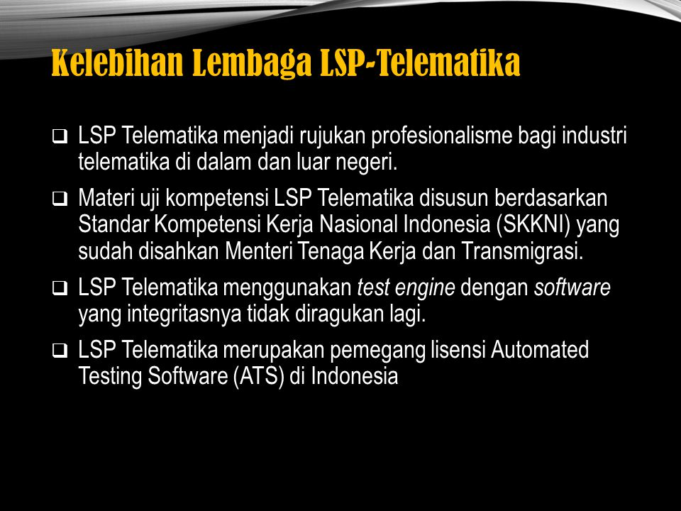 Kelebihan Lembaga LSP-Telematika  LSP Telematika menjadi rujukan profesionalisme bagi industri telematika di dalam dan luar negeri.  Materi uji komp