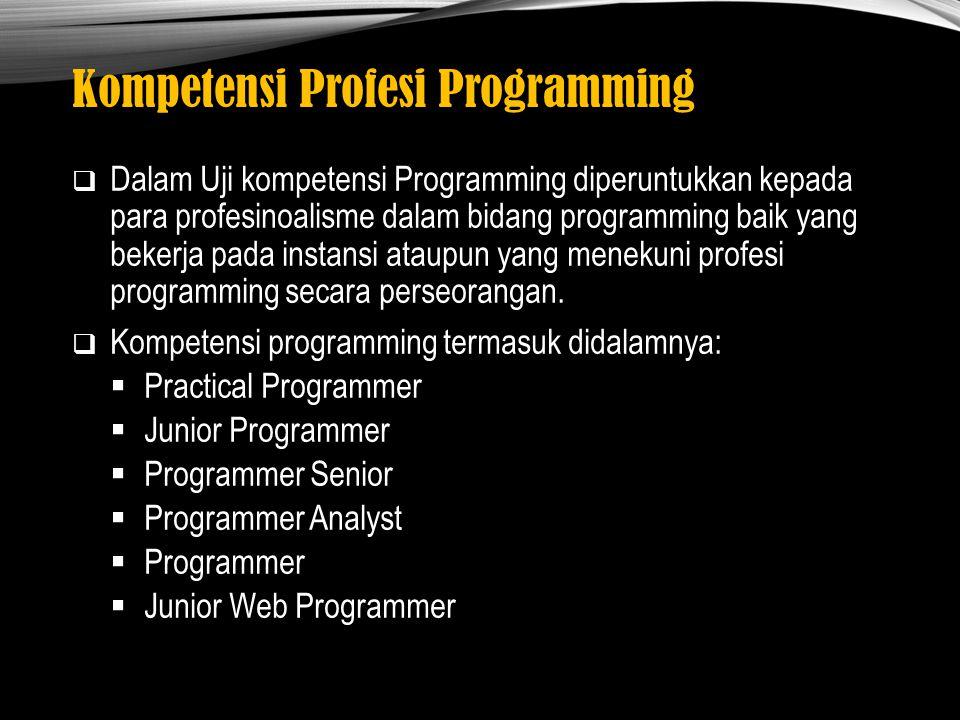Kompetensi Profesi Programming  Dalam Uji kompetensi Programming diperuntukkan kepada para profesinoalisme dalam bidang programming baik yang bekerja