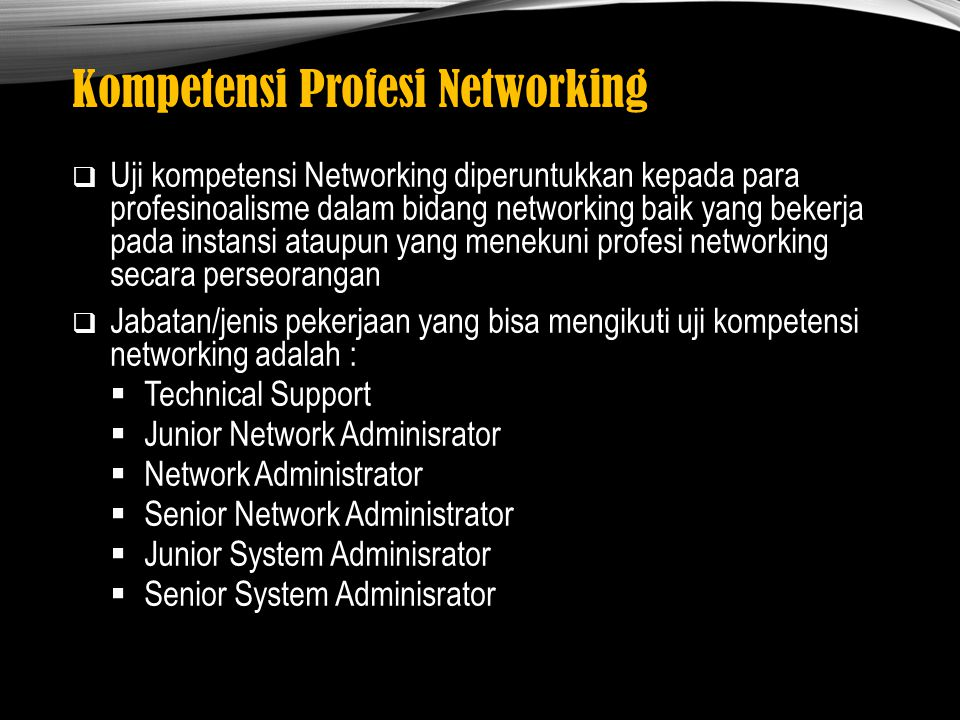 Kompetensi Profesi Networking  Uji kompetensi Networking diperuntukkan kepada para profesinoalisme dalam bidang networking baik yang bekerja pada ins
