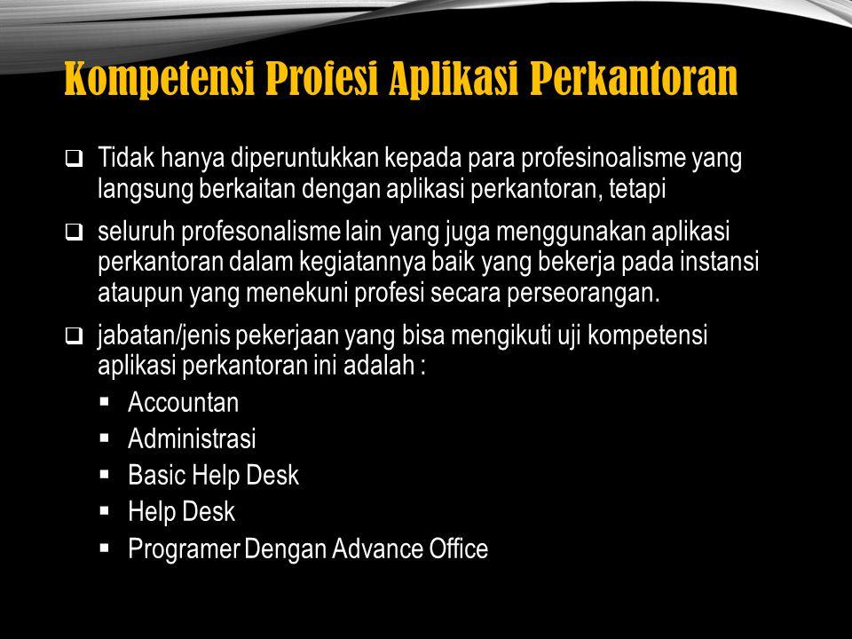 Kompetensi Profesi Aplikasi Perkantoran  Tidak hanya diperuntukkan kepada para profesinoalisme yang langsung berkaitan dengan aplikasi perkantoran, t