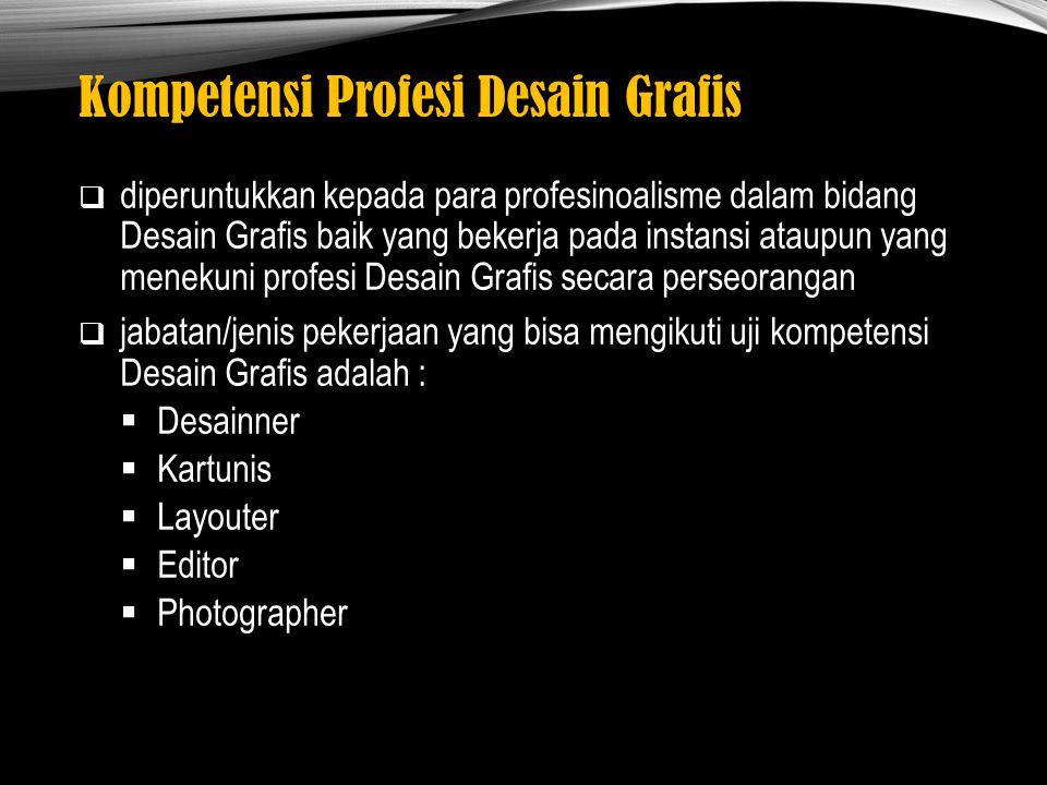 Kompetensi Profesi Desain Grafis  diperuntukkan kepada para profesinoalisme dalam bidang Desain Grafis baik yang bekerja pada instansi ataupun yang m