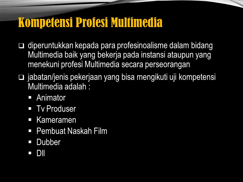 Kompetensi Profesi Multimedia  diperuntukkan kepada para profesinoalisme dalam bidang Multimedia baik yang bekerja pada instansi ataupun yang menekun
