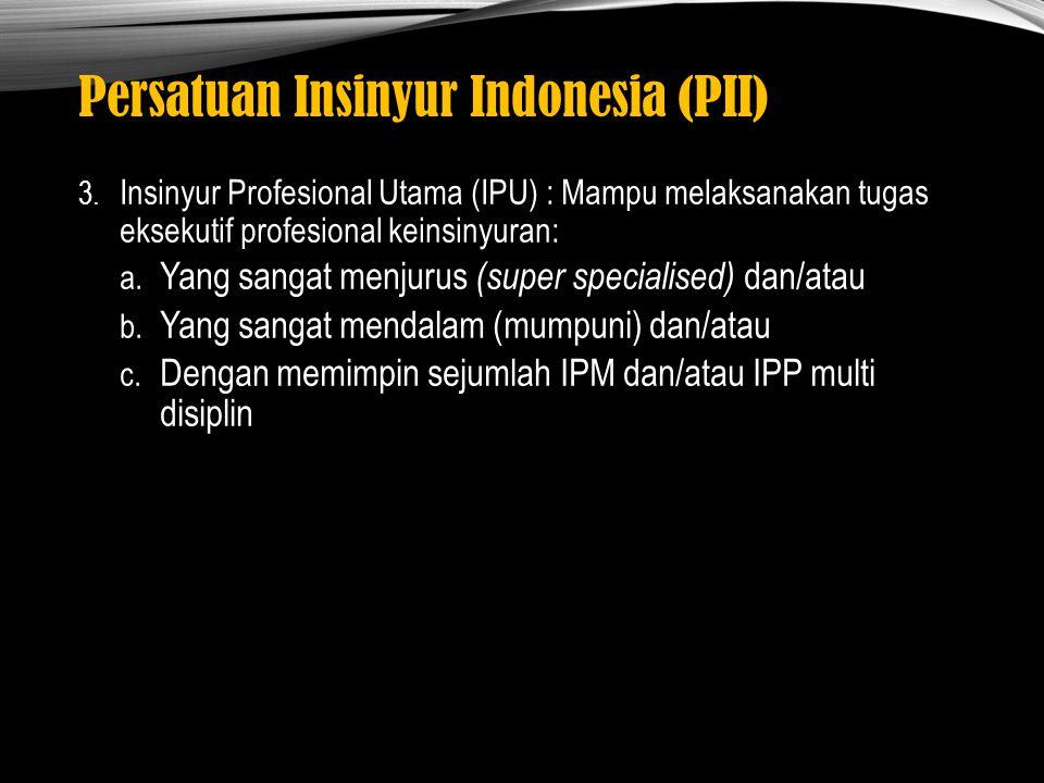 Persatuan Insinyur Indonesia (PII) 3. Insinyur Profesional Utama (IPU) : Mampu melaksanakan tugas eksekutif profesional keinsinyuran: a. Yang sangat m