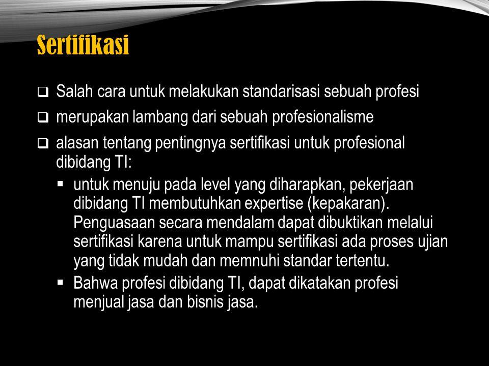 Sertifikasi  Salah cara untuk melakukan standarisasi sebuah profesi  merupakan lambang dari sebuah profesionalisme  alasan tentang pentingnya serti