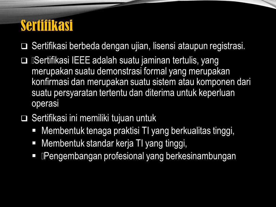 Sertifikasi  Sedangkan bagi tenaga TI profesional tersebut  Sertifikasi ini merupakan pengakuan akan pengetahuan yang kaya (bermanfaat bagi promosi, gaji),  Perencanaan karir  Profesional development  Meningkatkan international marketability.