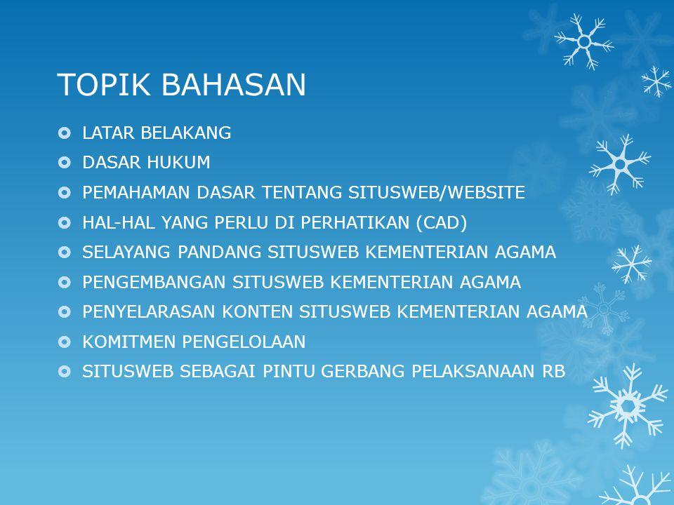 LATAR BELAKANG Situsweb menjadi salah satu strategi utama dalam pelaksanaan pengembangan e-Government dan merupakan tingkat pertama dalam pengembangan e-Government di Indonesia, dengan sasaran awal agar masyarakat Indonesia memiliki kemudahan memperoleh akses informasi.