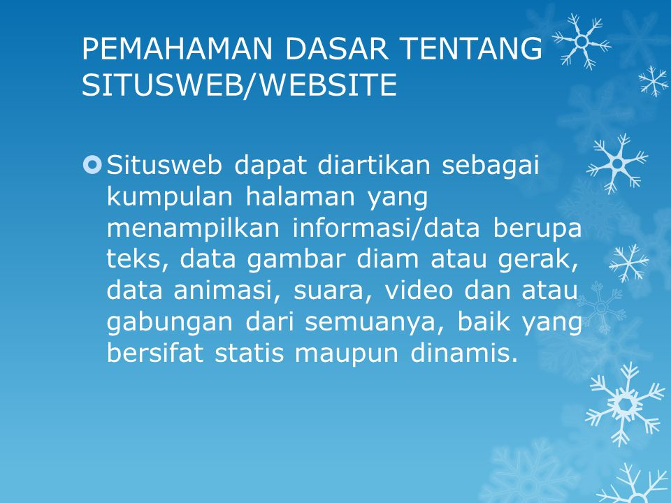 PEMAHAMAN DASAR TENTANG SITUSWEB/WEBSITE  Situsweb dapat diartikan sebagai kumpulan halaman yang menampilkan informasi/data berupa teks, data gambar