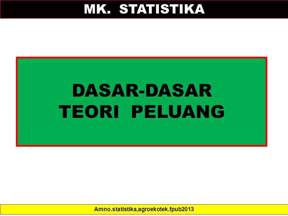 MK. STATISTIKA DASAR-DASAR TEORI PELUANG Amno.statistika,agroekotek.fpub2013