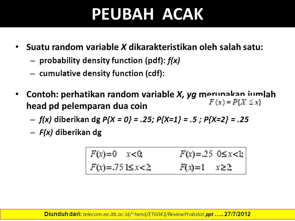 PEUBAH ACAK Suatu random variable X dikarakteristikan oleh salah satu: – probability density function (pdf): f(x) – cumulative density function (cdf):