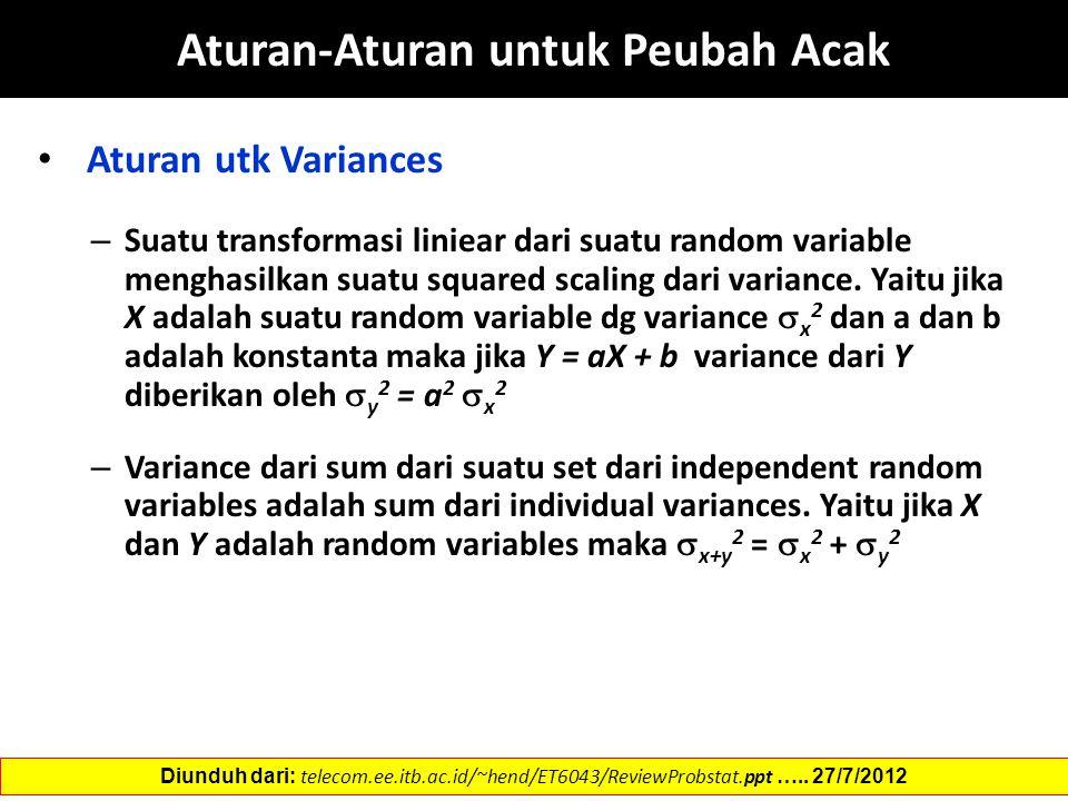 Aturan utk Variances – Suatu transformasi liniear dari suatu random variable menghasilkan suatu squared scaling dari variance. Yaitu jika X adalah sua