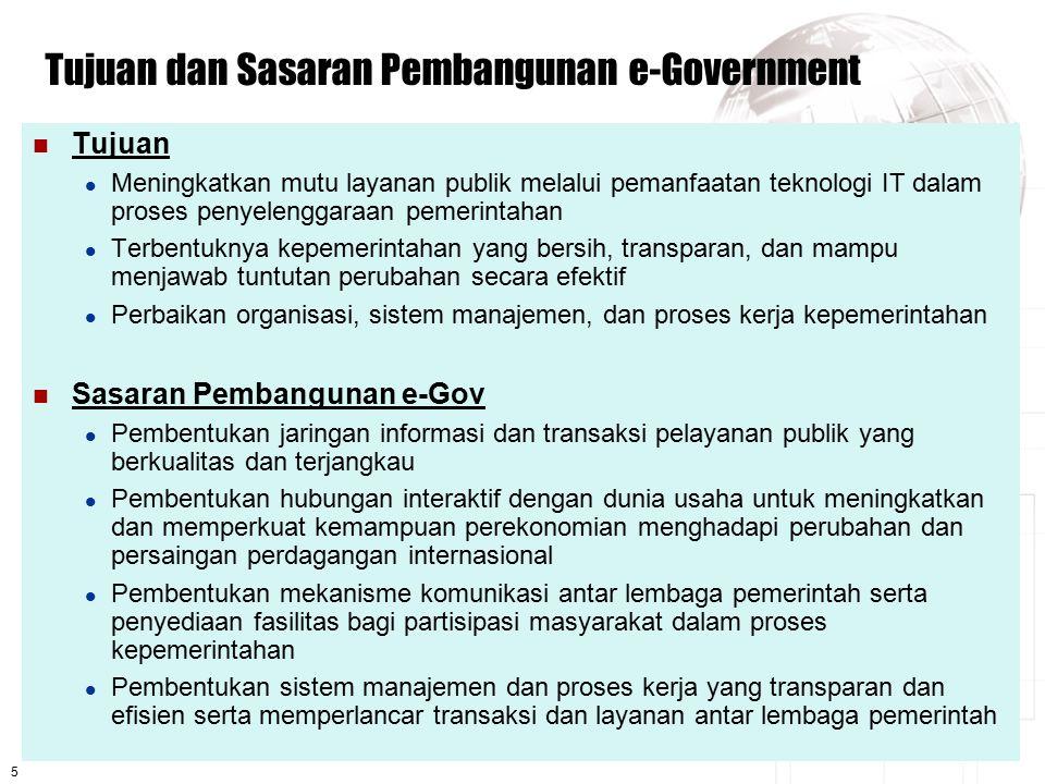 5 Tujuan dan Sasaran Pembangunan e-Government Tujuan Meningkatkan mutu layanan publik melalui pemanfaatan teknologi IT dalam proses penyelenggaraan pe
