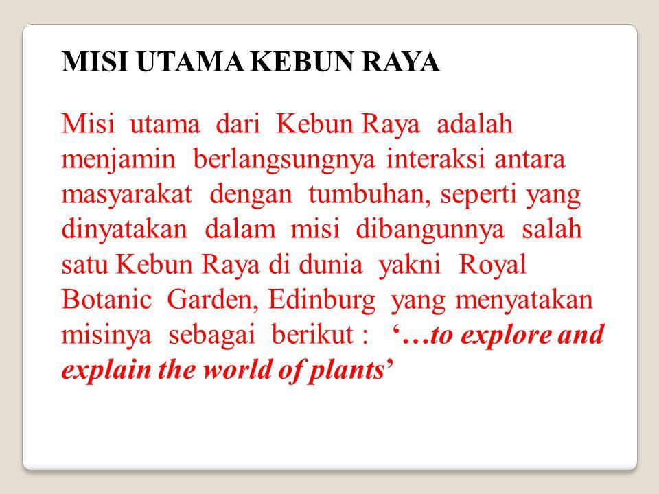 MISI UTAMA KEBUN RAYA Misi utama dari Kebun Raya adalah menjamin berlangsungnya interaksi antara masyarakat dengan tumbuhan, seperti yang dinyatakan d