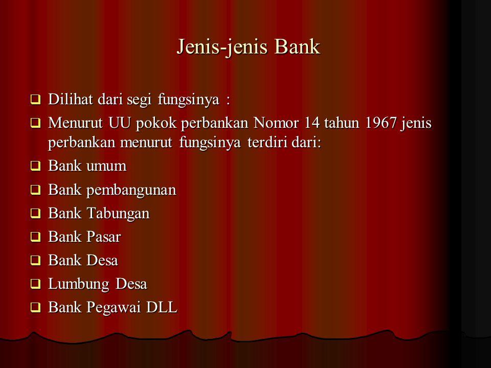 Namun setelah keluar UU Pokok Perbankan Nomor 7 tahun 1992 dan ditegaskan lagi dengan keluarnya Undang-Undang RI.Nomor 10 tahun 1998 maka jenis perbankan terdiri dari : 1.