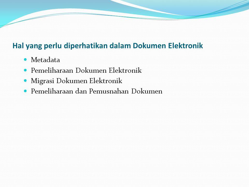 Hal yang perlu diperhatikan dalam Dokumen Elektronik Metadata Pemeliharaan Dokumen Elektronik Migrasi Dokumen Elektronik Pemeliharaan dan Pemusnahan D
