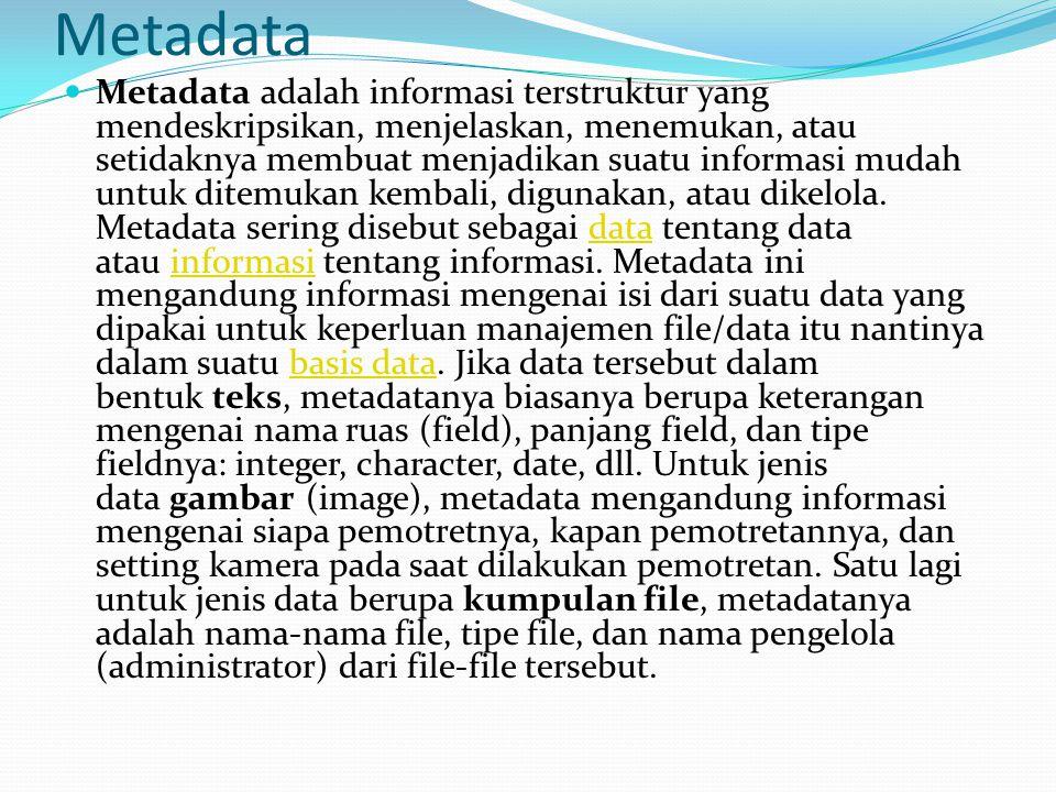 Metadata Metadata adalah informasi terstruktur yang mendeskripsikan, menjelaskan, menemukan, atau setidaknya membuat menjadikan suatu informasi mudah