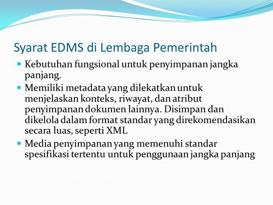 Syarat EDMS di Lembaga Pemerintah Kebutuhan fungsional untuk penyimpanan jangka panjang. Memiliki metadata yang dilekatkan untuk menjelaskan konteks,